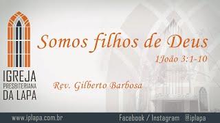 Somos filhos de Deus (1João 3:1-10) por Rev. Gilberto Barbosa