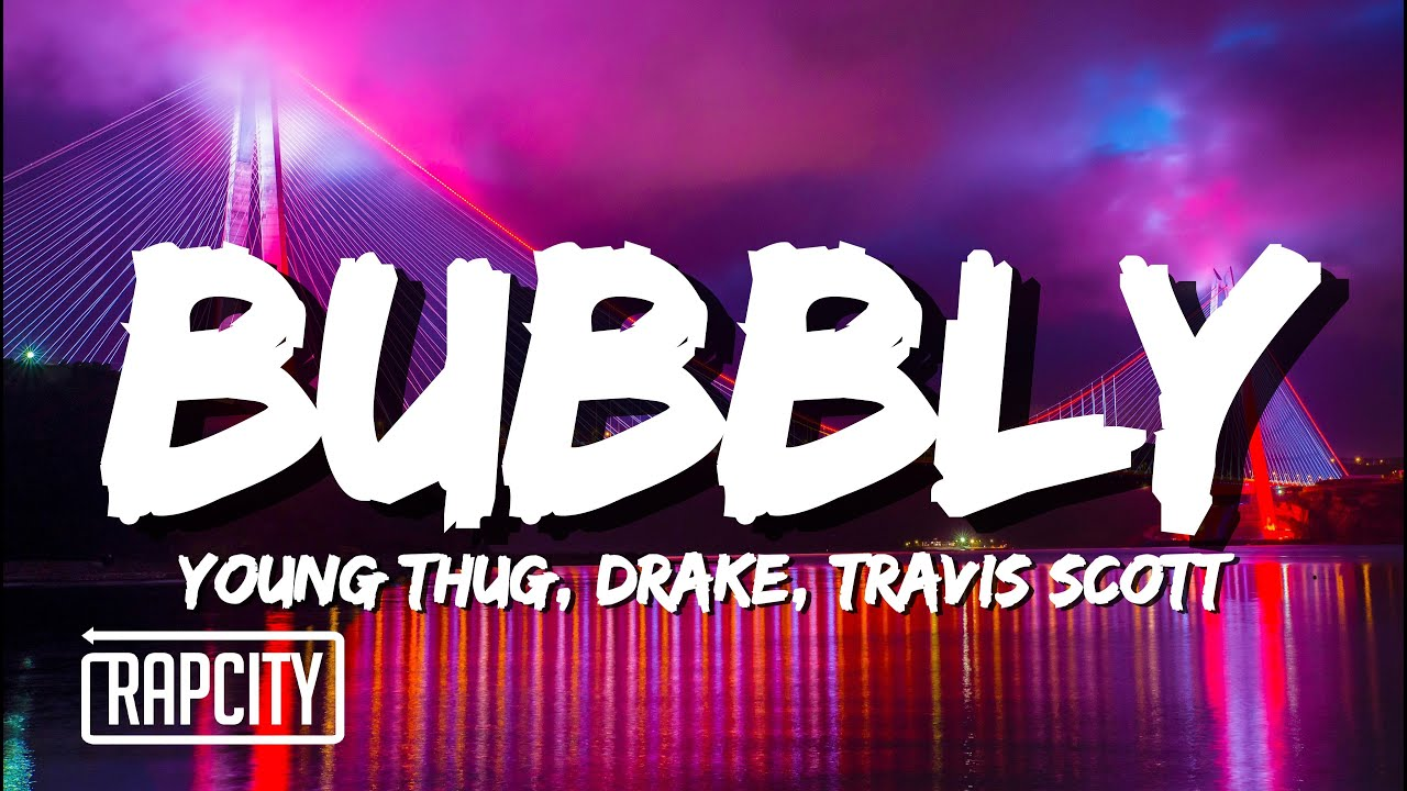 Young Thug - Bubbly (Lyrics) ft. Drake & Travis Scott
