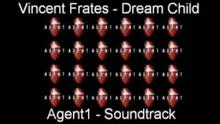 Agent1 - Soundtrack (Vincent Frates - Dream Child)