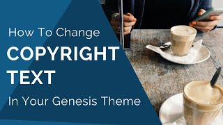 How To Change The Copyright Text In Genesis Themes? (WordPress Q&A)