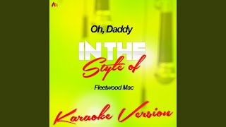 Oh, Daddy (In the Style of Fleetwood Mac) (Karaoke Version)