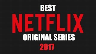 Top 10 Best Netflix Original Series to Watch Now! 2017