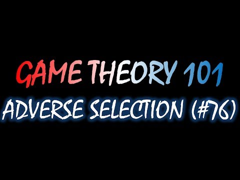 Game Theory 101 (#76): Adverse Selection