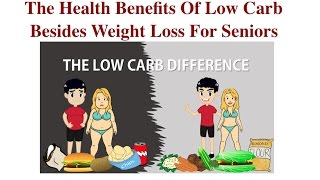 THE HEALTH BENEFITS OF LOW CARB BESIDES WEIGHTLOSS FOR SENIORS