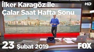 23 Şubat 2019 İlker Karagöz ile Çalar Saat Hafta Sonu