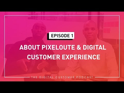 The Importance Digital Customer Experience & Introducing Pixeloute