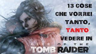 13 cose che vorrei tanto, TANTO vedere in Rise Of The Tomb Raider
