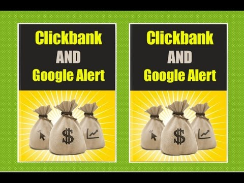 How to make $100 a day with clickbank & google alert - How to make money with clickbank - No website