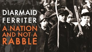 A Nation and Not a Rabble: The Irish Revolution 1913-1923 | Prof Diarmaid Ferriter