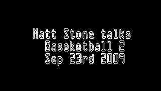 Matt Stone talks BASEketball Two
