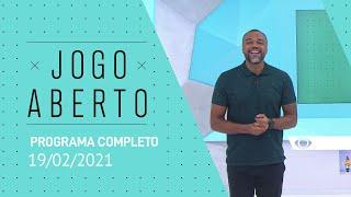 JOGO ABERTO - 19/02/2021 - PROGRAMA COMPLETO