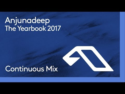 Anjunadeep The Yearbook 2017 (Continuous Mix Part 1)