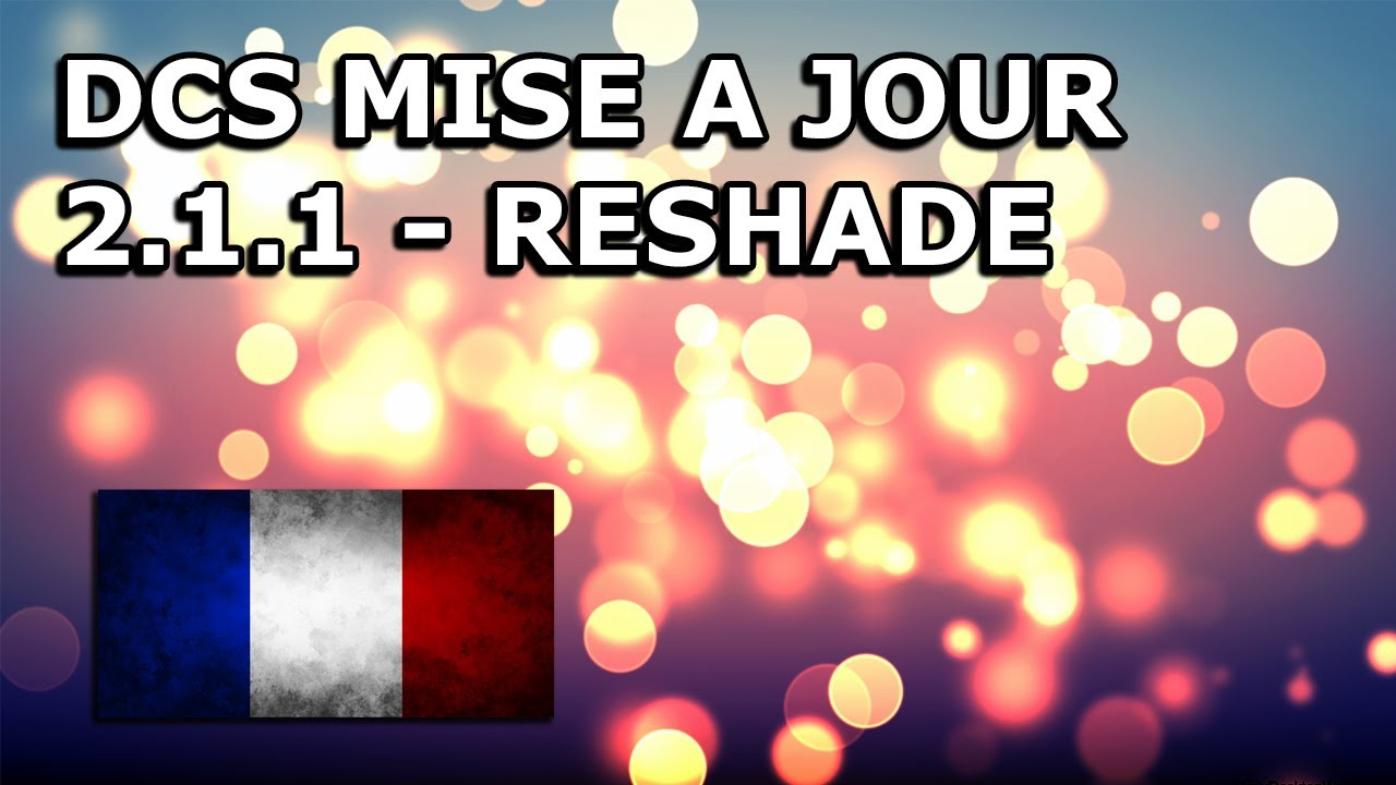 dcs 2 1 mise jour juin 2017 reshade youtube. Black Bedroom Furniture Sets. Home Design Ideas