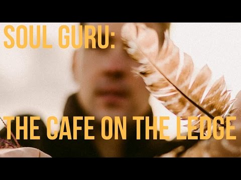 The Way In #5 - Soul Guru and the Cafe on the Ledge