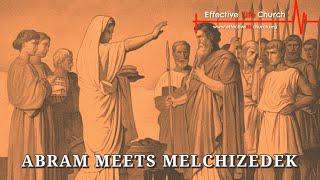 Effective Life Church - Abram Meets Melchizedek - Pastor Matthew Guest
