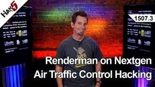 Renderman on Nextgen Air Traffic Control Hacking, Hak5 1507.3