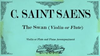 C.Saint Saens - le cygne - The Swan (Violin,cello or Flute) - Piano accompaniment