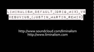 Liminalism default (orig mix) vs Vesuvius (Justin Martin Remix)
