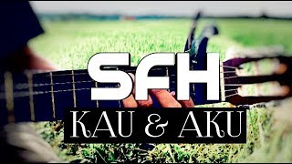 Lirik dan lagu (SFH) kau & aku !! Band dari karawang