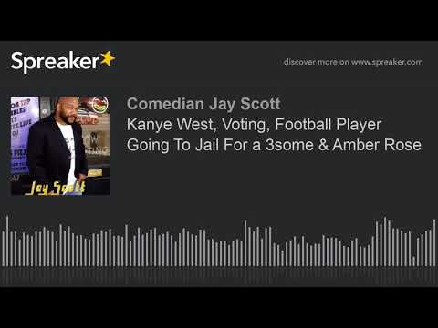 Kanye West, Voting, Football Player Going To Jail For A 3some & Amber Rose