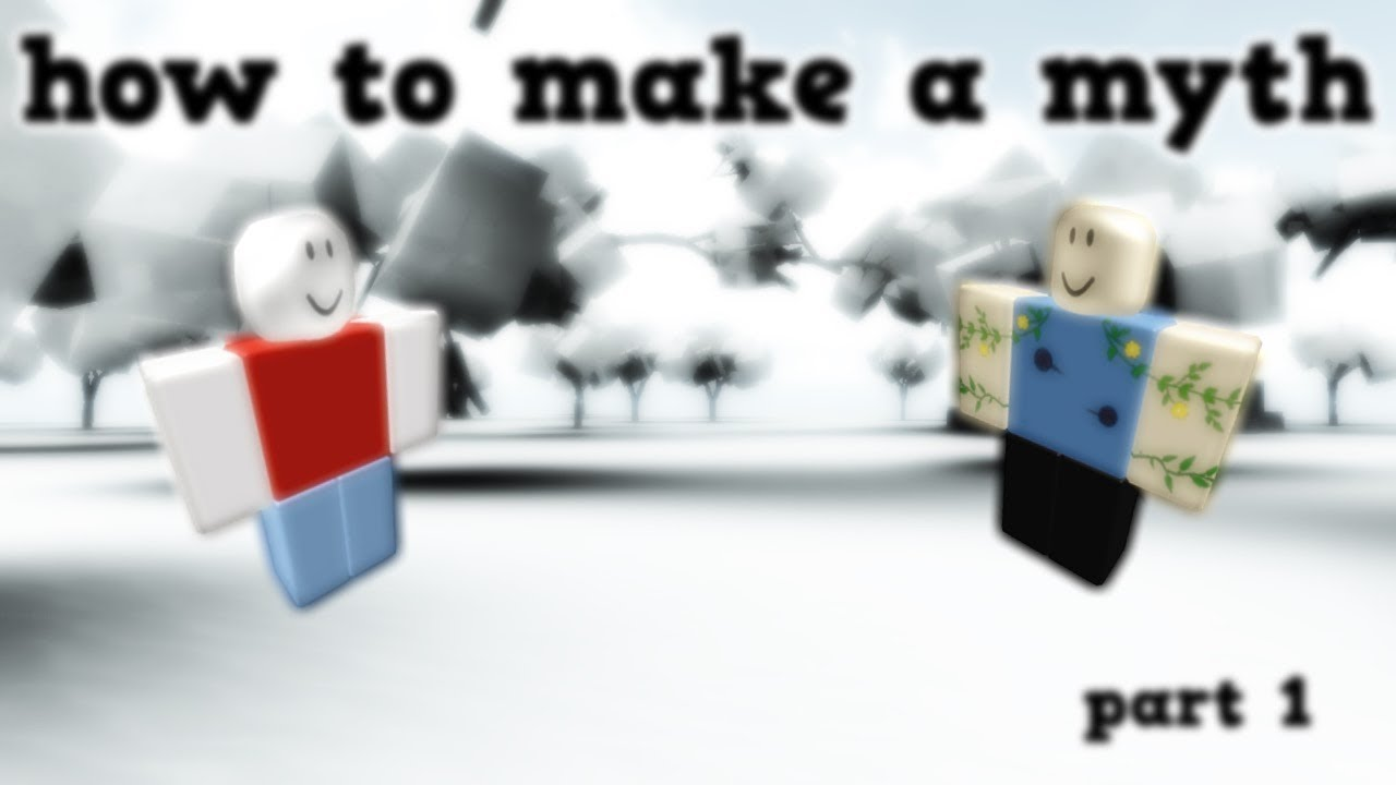 How To Make A Roblox Myth Part 1 Youtube