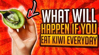 WHAT WILL HAPPEN IF YOU EAT KIWI EVERYDAY?
