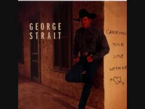 George Strait- Carrying your Love With Me
