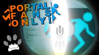 """""""Portal Fans Only!"""" - is anybody there?"""