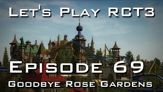 Let's Play Roller Coaster Tycoon 3 - Episode 69 - Goodbye Rose Gardens