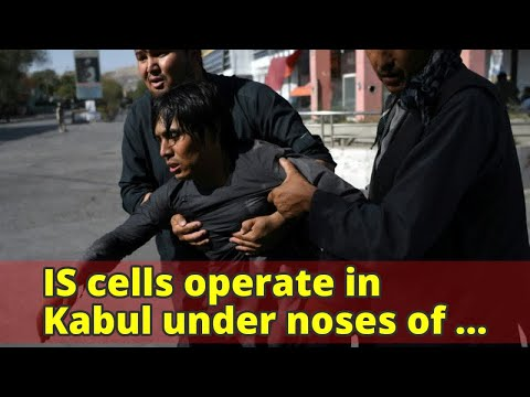 IS cells operate in Kabul under noses of Afghan and US forces