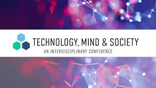 Technology, Mind and Society Conference Highlights