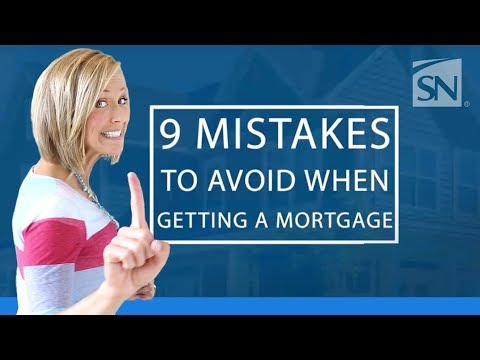 9 Mistakes to Avoid When Getting a Mortgage