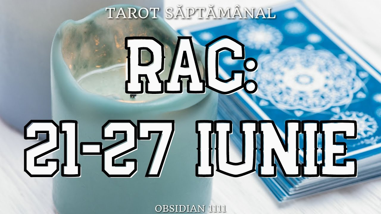 RAC: 21-27 IUNIE 2021 | DRAGOSTE | PROFESIE | UN MESAJ SPECIAL | TAROT SĂPTĂMÂNAL | TAROTSCOP |