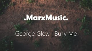 George Glew | Bury Me