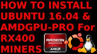 How to Install Ubuntu 16.04 & AMDGPU-PRO drivers for Miners with RX400 series GPU's
