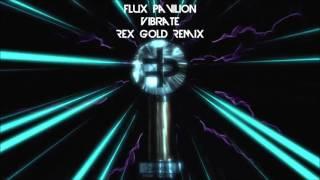flux pavilion vibrate rex gold remix