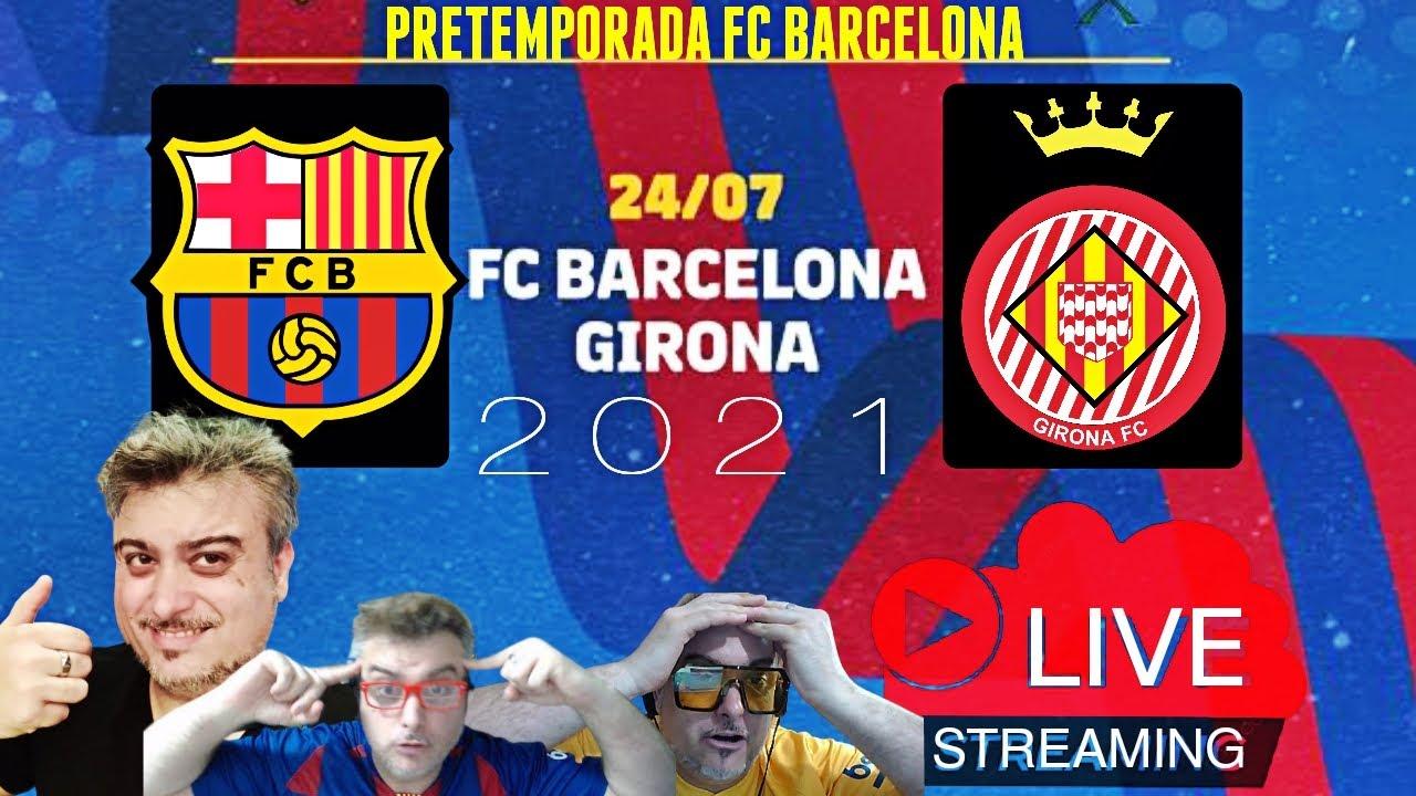 BARÇA 3 vs 1 GIRONA ⚽PRETEMPORADA FC BARCELONA 2021 🚨VIVELO EN DIRECTO🚨 REACCION DEL MATCH
