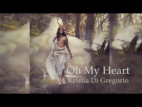 Kristia Di Gregorio - Oh My Heart