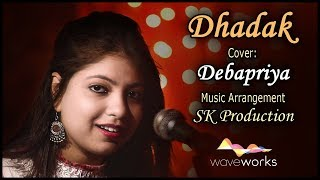 Dhadak - Title Track | Dhadak | Cover- Debapriya | Ajay Gogavale & Shreya Ghoshal | Ajay-Atul