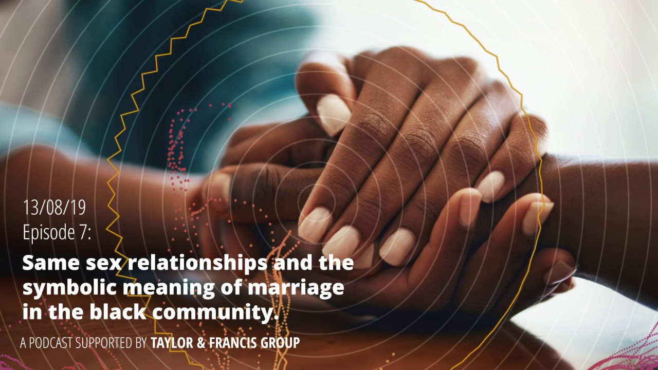 Episode 7: Same sex relationships and the symbolic meaning of marriage in the black community