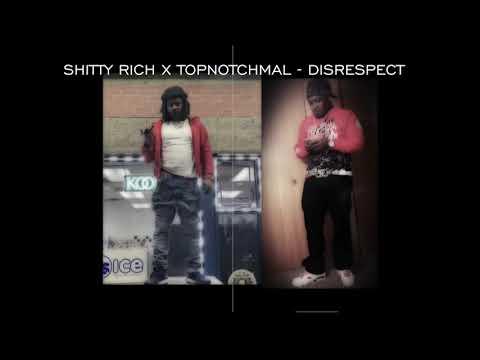 SHITTY RICH X TOPNOTCHMAL   DISRESPECT