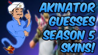 AKINATOR GUESSES FORTNITE SEASON 5 SKINS! (Akinator)