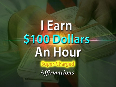 I Earn $100 Dollars an Hour - I Get Paid $100 An Hour - Super-Charged Affirmations