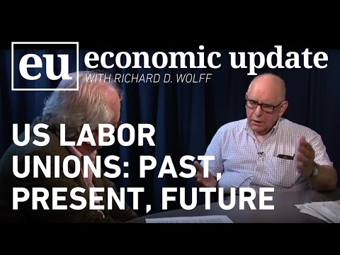 Economic Update:  US Labor Unions: Past, Present, Future