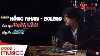 Cover Hồng Nhan - Bolero   Trình bày: Hoàn Lâm - Sáng tác: Jack