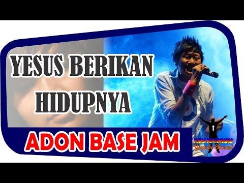 [Lagu Rohani] Yesus Berikan HidupNya - Adon Base Jam
