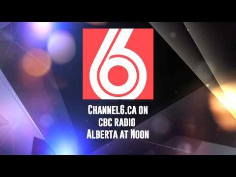 Channel6.ca on CBC RADIO Alberta@Noon