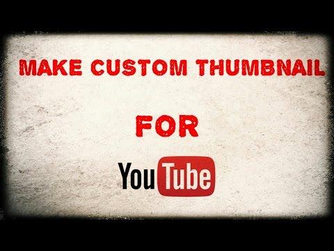 CREATE CUSTOM THUMBNAIL FOR YOUTUBE VIDEOS.