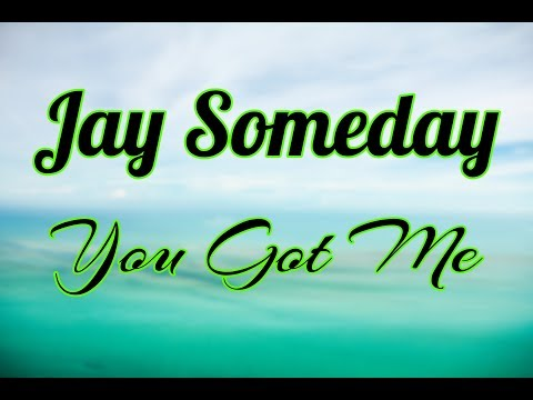 Jay Someday - You Got Me
