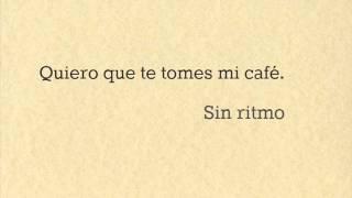 Quiero que te tomes mi café